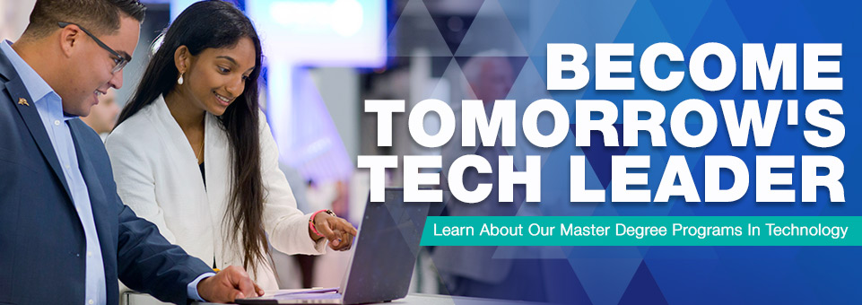 Learn More About Our Master Degree Programs In Technology